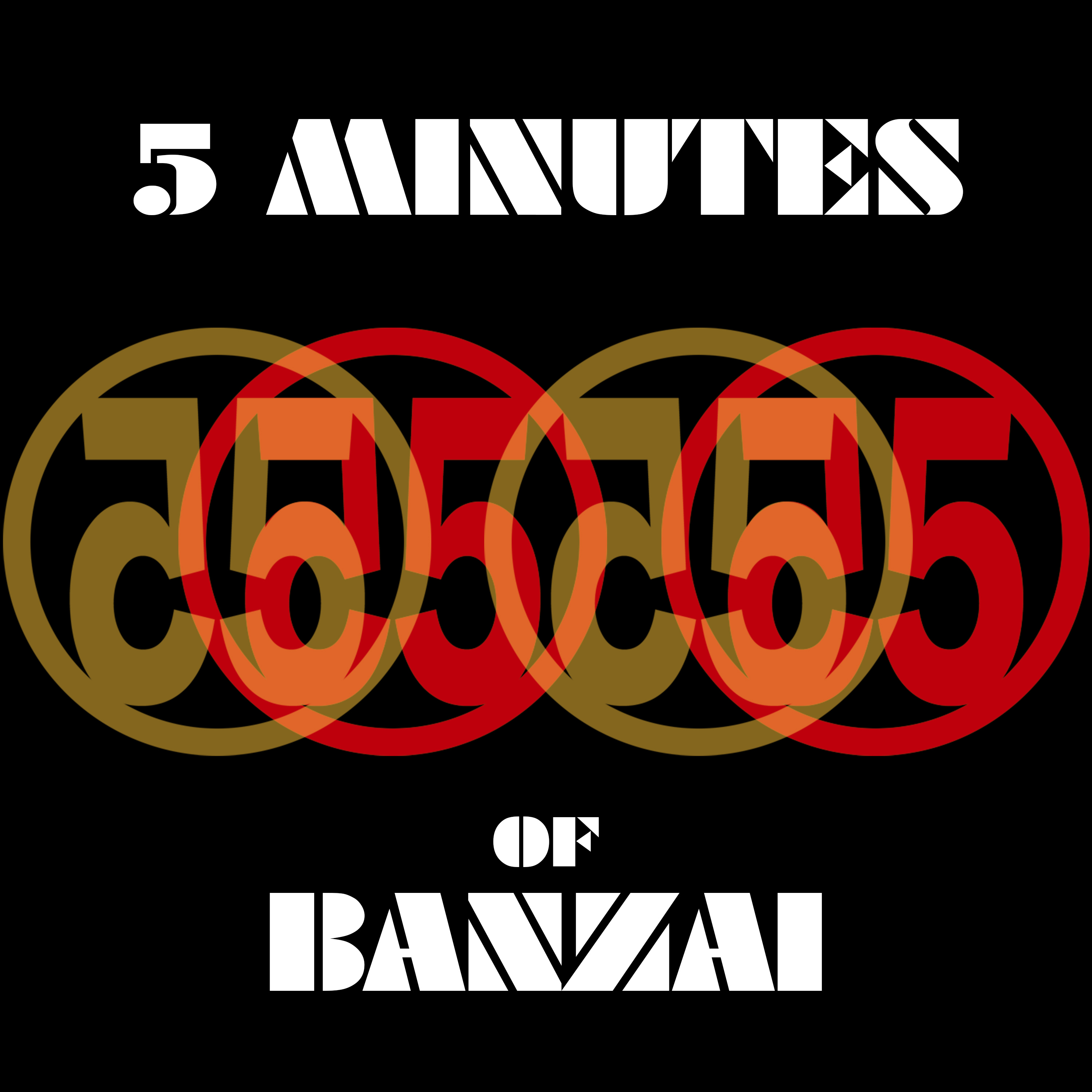 5 Minutes of Banzai: The Podcast